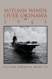 ''Autumn Winds Over Okinawa, 1945'' ebook by Pelham Kenneth Mead III