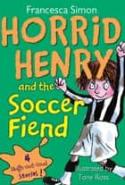 Horrid Henry and the Soccer Fiend ebook by Francesca Simon,Tony Ross