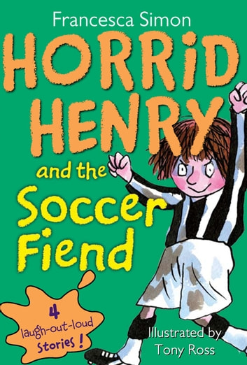 Horrid Henry and the Soccer Fiend ebook by Francesca Simon