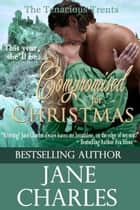 Compromised for Christmas (Tenacious Trents Novella - Book 1) ebook by Jane Charles