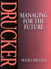 Managing for the Future ebook by Peter Drucker
