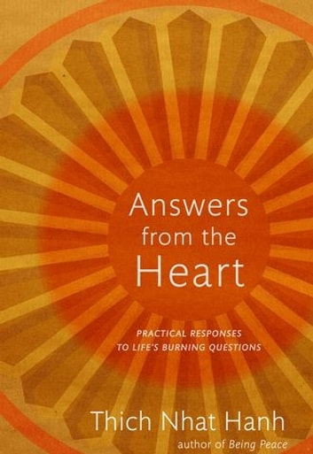 Answers from the Heart : Practical Responses to Life's Burning Questions eBook by Thich Nhat Hanh