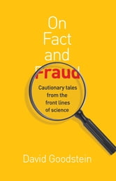 On Fact and Fraud - Cautionary Tales from the Front Lines of Science ebook by David Goodstein