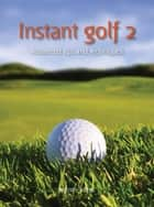 Instant golf 2 - Advanced Tips and Techniques ebook by Infinite Ideas