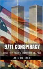 9/11 Conspiracy: WTC: Twin Towers: September 11, 2001 ebook by Albert Jack
