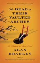 The Dead in Their Vaulted Arches ebook by Alan Bradley
