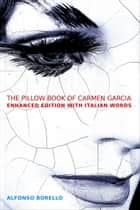 English/Italian: The Pillow Book of Carmen Garcia - Enhanced Edition ebook by Alfonso Borello