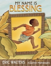 My Name Is Blessing ebook by Eric Walters,Eugenie Fernandes