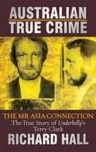 Greed: The 'Mr Asia' Connection ebook by Richard Hall