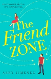 The Friend Zone ebook by Abby Jimenez