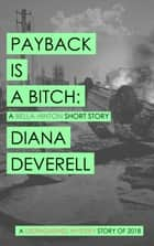 Payback is a Bitch: A Bella Hinton Short Story ebook by Diana Deverell