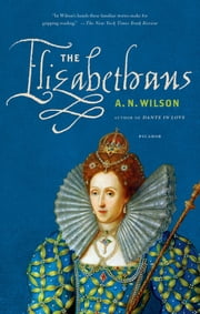 The Elizabethans ebook by A. N. Wilson