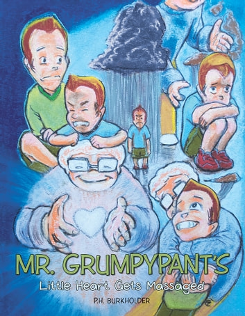Mr. Grumpypant's Little Heart Gets Massaged ebook by P.H. Burkholder