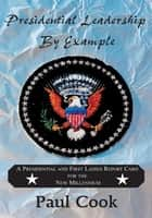 Presidential Leadership By Example - A Presidential and First Ladies Report Card for the Future Millennium ebook by Paul David Cook