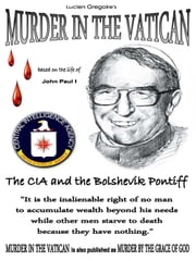 Murder in the Vatican - The CIA and the Bolshevik Pontiff ebook by Lucien Gregoire