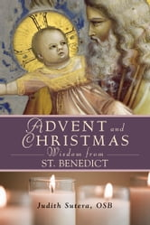 Advent and Christmas Wisdom From St. Benedict ebook by Judith Sutera