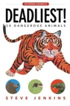 Deadliest! - 20 Dangerous Animals ebook by Steve Jenkins