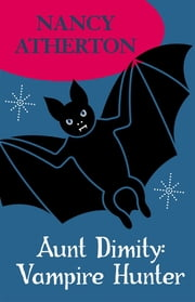 Aunt Dimity: Vampire Hunter (Aunt Dimity Mysteries, Book 13) - An enchanting mystery set in the English countryside ebook by Nancy Atherton
