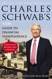 Charles Schwab's New Guide to Financial Independence Completely Revised and Upda ted - Practical Solutions for Busy People ebook by Charles Schwab