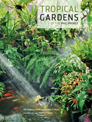 Tropical Gardens of the Philippines ebook by Lily Gamboa O'Boyle,Elizabeth Reyes,Luca Invernizzi Tettoni