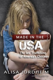 Made in the U.S.A. - The Sex Trafficking of America's Children ebook by Alisa Jordheim