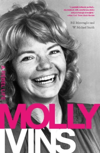 Molly Ivins - A Rebel Life ebook by Bill Minutaglio,W. Michael Smith