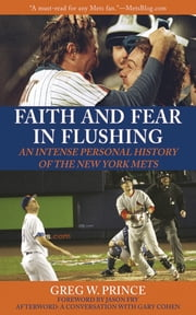 Faith and Fear in Flushing - An Intense Personal History of the New York Mets ebook by Greg W. Prince,Gary Cohen