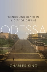 Odessa: Genius and Death in a City of Dreams ebook by Charles King