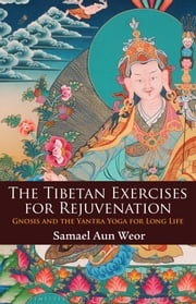 The Tibetan Exercises for Rejuvenation ebook by Samael Aun Weor