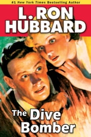 Dive Bomber, The: A High-flying Adventure of Love and Danger ebook by L. Ron Hubbard