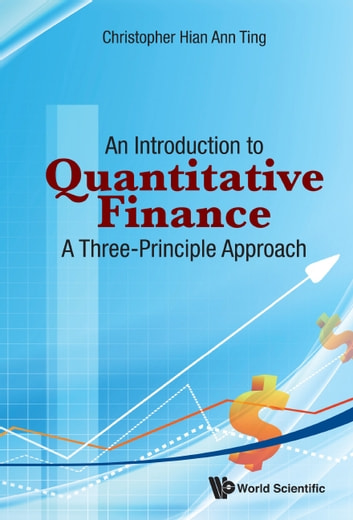 An Introduction to Quantitative Finance - A Three-Principle Approach ebook by Christopher Hian Ann Ting