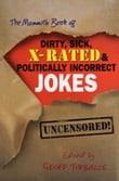 The Mammoth Book of Dirty, Sick, X-Rated and Politically Incorrect Jokes