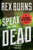 Speak for the Dead ebook by Rex Burns