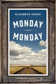Monday, Monday - A Novel ebook by Elizabeth Crook
