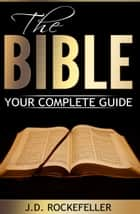 The Bible: Your Complete Guide ebook by J.D. Rockefeller