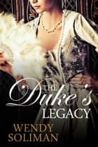 The Duke's Legacy ebook by Wendy Soliman