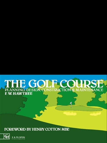 The Golf Course - Planning, design, construction and management ebook by F.W. Hawtree
