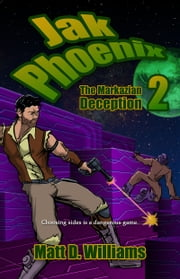 Jak Phoenix 2: The Markazian Deception ebook by Matt D. Williams