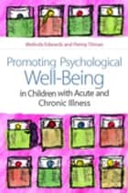 Promoting Psychological Well-Being in Children with Acute and Chronic Illness ebook by Melinda Edwards,Penny Titman