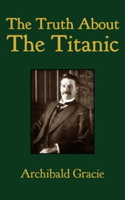 The Truth About the Titanic ebook by Archibald Gracie