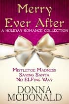 Merry Ever After - A Holiday Romance Collection ebook by Donna McDonald