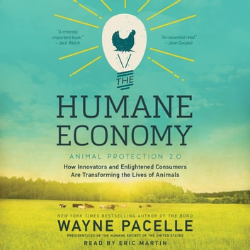 The Humane Economy - How Innovators and Enlightened Consumers are Transforming the Lives of Animals audiobook by Wayne Pacelle