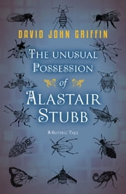 The Unusual Possession of Alastair Stubb: A Gothic Tale ebook by David  John Griffin