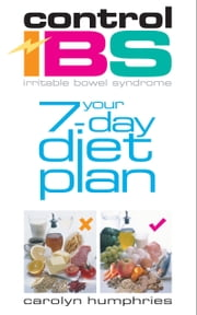 Control IBS Your 7-Day Diet Plan ebook by Carolyn Humphries