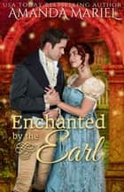 Enchanted by the Earl - Fabled Love, #1 ebook by Amanda Mariel
