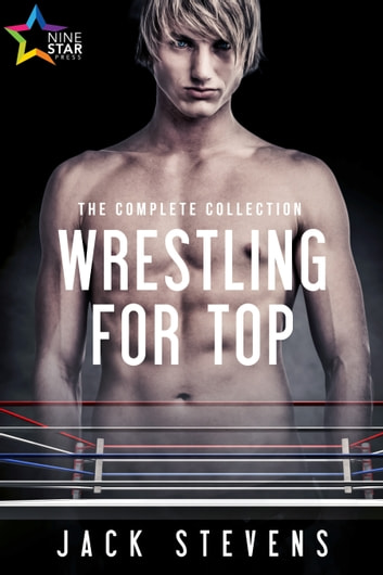 Wrestling for Top: The Complete Collection ebook by Jack Stevens