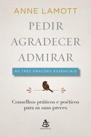 Pedir, Agradecer, Admirar ebook by Anne Lamott