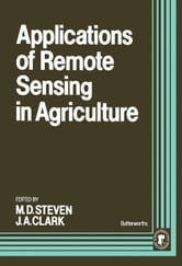Applications of Remote Sensing in Agriculture ebook by Steven, M. D.