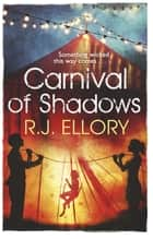 Carnival of Shadows ebook by R.J. Ellory