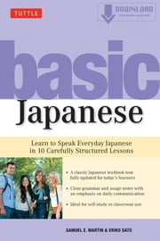 Basic Japanese - Learn to Speak Everyday Japanese in 10 Carefully Structured Lessons (MP3 Audio Included) ebook by Samuel E. Martin,Eriko Sato